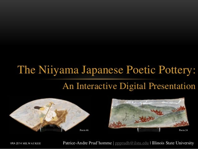 The Niiyama Japanese Poetic Pottery: An Interactive Digital Presentation Patrice-Andre Prud'homme | ppprudh@ilstu.edu | Il...