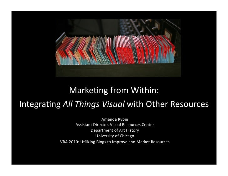 MarkeBng  from  Within:     IntegraBng  All  Things  Visual  with  Other  Resources                 ...
