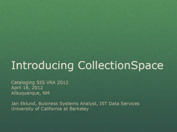VRA 2012, Cataloging & Metadata SIG, Introducing CollectionSpace