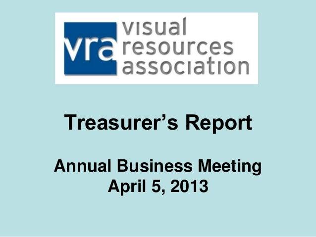Vra 2013, Annual Business Meeting: Treasurer's Report
