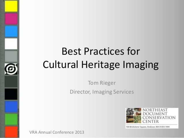 Best Practices forCultural Heritage ImagingTom RiegerDirector, Imaging ServicesVRA Annual Conference 2013