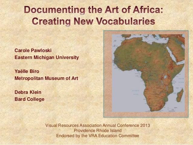 Carole PawloskiEastern Michigan UniversityYaëlle BiroMetropolitan Museum of ArtDebra KleinBard CollegeVisual Resources Ass...
