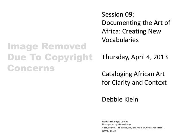 Session 09:Documenting the Art ofAfrica: Creating NewVocabulariesThursday, April 4, 2013Cataloging African Artfor Clarity ...