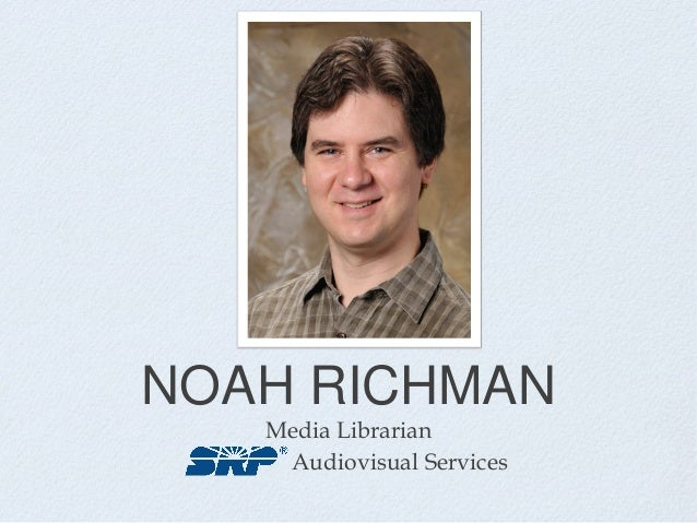 NOAH RICHMANMedia LibrarianAudiovisual Services