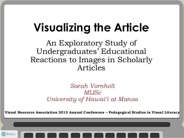 Visualizing the ArticleAn Exploratory Study ofUndergraduates' EducationalReactions to Images in ScholarlyArticlesSarah Vor...