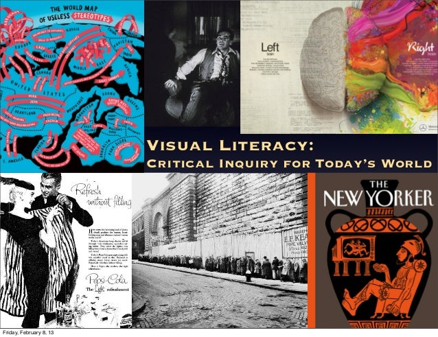 Visual Literacy: Critical Inquiry for Today's World Friday, February 8, 13