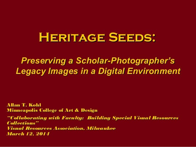 Heritage Seeds:Heritage Seeds: Preserving a Scholar-Photographer'sPreserving a Scholar-Photographer's Legacy Images in a D...