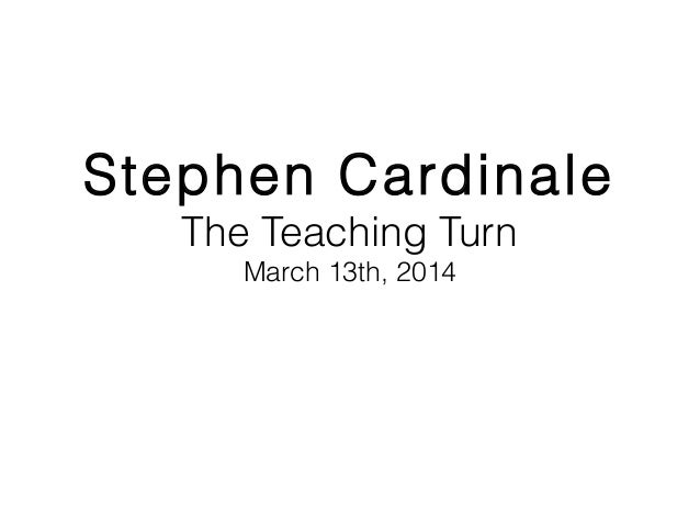 Stephen Cardinale The Teaching Turn March 13th, 2014