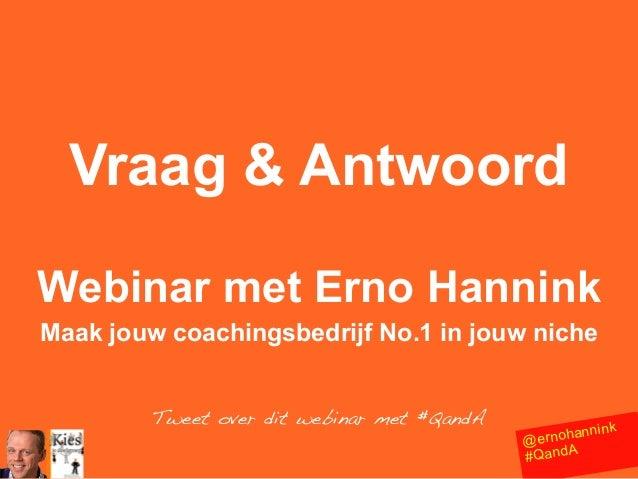 Vraag & Antwoord Webinar met Erno Hannink Maak jouw coachingsbedrijf No.1 in jouw niche Tweet over dit webinar met #QandA ...