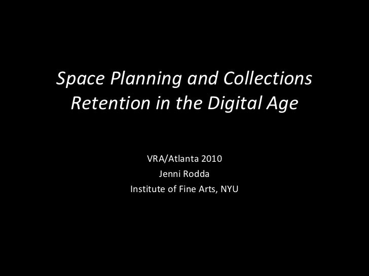Space Planning and Collections Retention in the Digital Age VRA/Atlanta 2010 Jenni Rodda Institute of Fine Arts, NYU