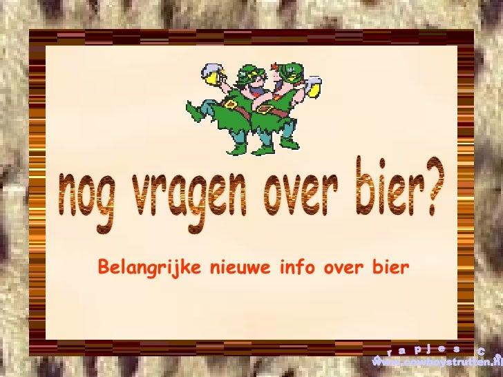 nog vragen over bier? Belangrijke nieuwe info over bier grapjes CS www.cowboystrutten.nl
