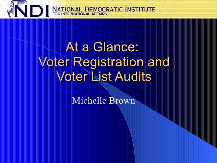 At a Glance:  Voter Registration and Voter List Audits Michelle Brown