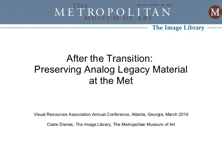 After the Transition:  Preserving Analog Legacy Material at the Met Visual Resources Association Annual Conference, Atlant...