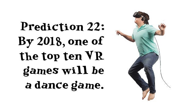 Prediction 25: By the end of 2018, there will be a leading VR social platform, and it won't be the old guard.
