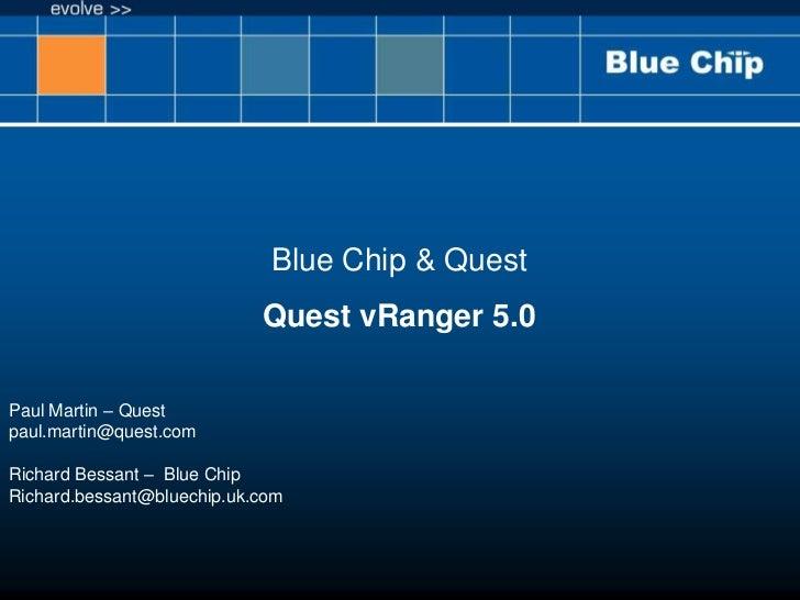 Blue Chip & Quest<br />Quest vRanger 5.0<br />Paul Martin – Quest<br />paul.martin@quest.com <br />Richard Bessant –  Blue...