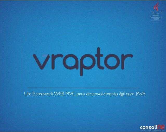 VRaptor - Um Framework MVC Web para desenvolvimento ágil com JAVA