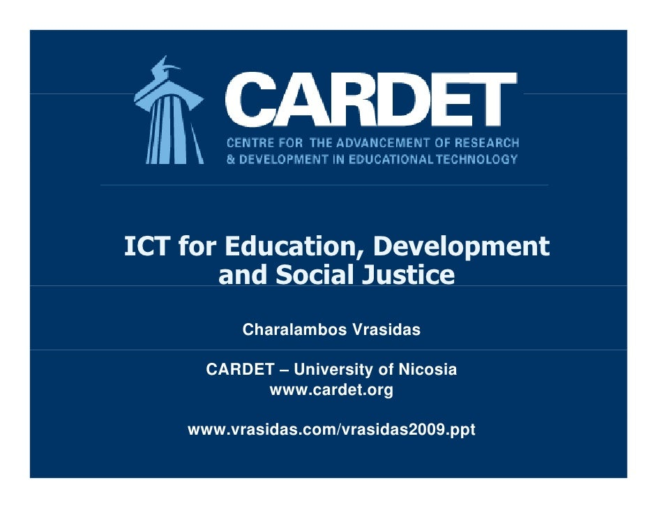 ICT for Education, Development        and Social Justice           Charalambos Vrasidas        CARDET – University of Nico...