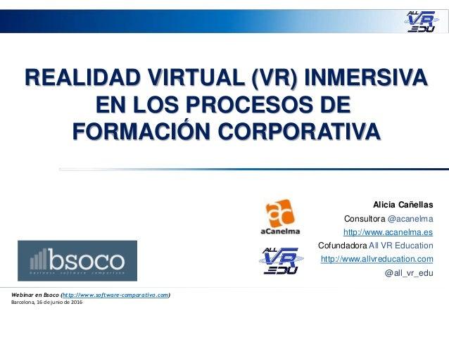 REALIDAD VIRTUAL (VR) INMERSIVA EN LOS PROCESOS DE FORMACIÓN CORPORATIVA Webinar en Bsoco (http://www.software-comparativo...
