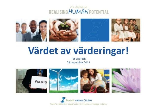 Värdet av värderingar!           Tor Eneroth        28 november 2012