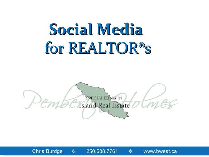 Social Media    for REALTOR®sChris Burdge      250.508.7761   www.bwest.ca