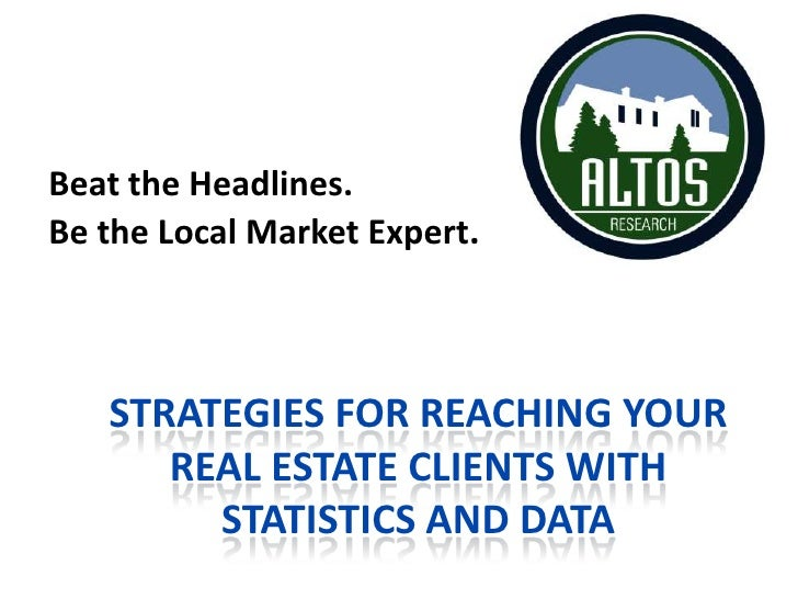 Beat the Headlines.<br />Be the Local Market Expert.<br />Strategies for reaching your real estate clients with statistics...