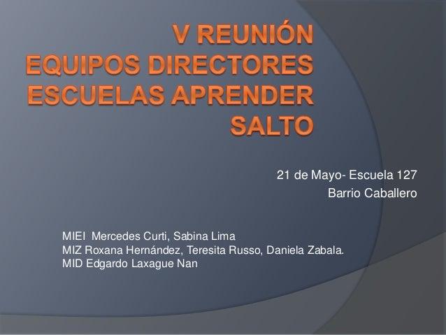 21 de Mayo- Escuela 127 Barrio Caballero MIEI Mercedes Curti, Sabina Lima MIZ Roxana Hernández, Teresita Russo, Daniela Za...