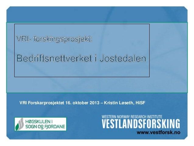 VRI Forskarprosjektet 16. oktober 2013 – Kristin Løseth, HiSF