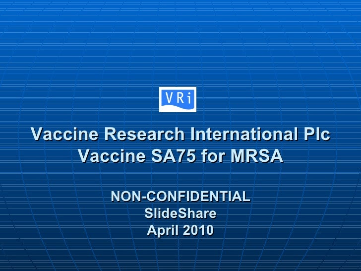Vaccine Research International Plc Vaccine SA75 for MRSA NON-CONFIDENTIAL SlideShare April 2010