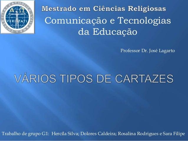 Comunicação e Tecnologias  da Educação  Professor Dr. José Lagarto  Trabalho de grupo G1: Hercíla Silva; Dolores Caldeira;...