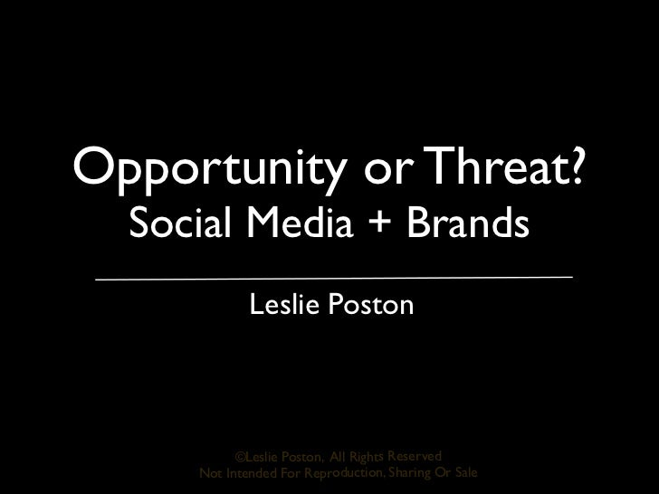 Opportunity or Threat?  Social Media + Brands             Leslie Poston           ©Leslie Poston, All Rights Reserved     ...