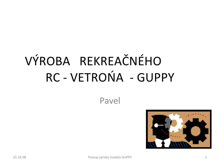 VÝROBA  REKREAČNÉHO  RC - VETROŃA  - GUPPY Pavel 05.06.09 Postup výroby modelu GUPPY