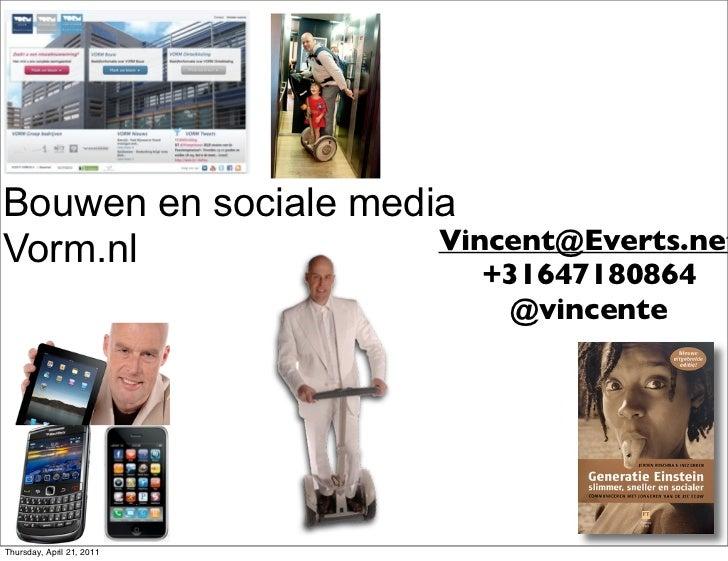 Bouwen en sociale mediaVorm.nl               Vincent@Everts.net                           +31647180864                    ...