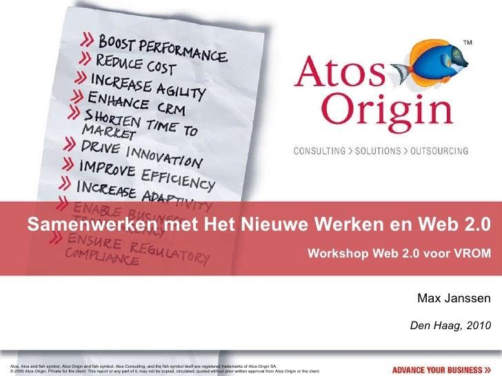 Samenwerken met Het Nieuwe Werken en Web 2.0 Workshop Web 2.0 voor VROM Max Janssen Den Haag, 2010