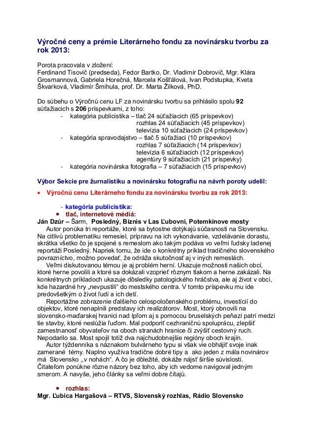 Výročné ceny a prémie Literárneho fondu za novinársku tvorbu za rok 2013: Porota pracovala v zložení: Ferdinand Tisovič (p...