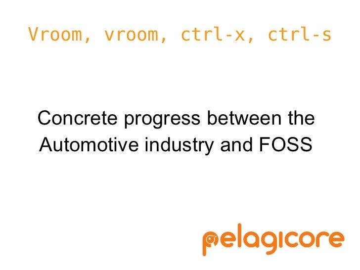 Vroom, vroom, ctrl-x, ctrl-sConcrete progress between theAutomotive industry and FOSS