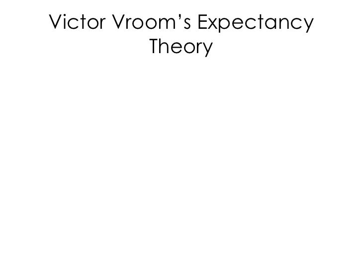 Victor Vroom's Expectancy Theory<br />