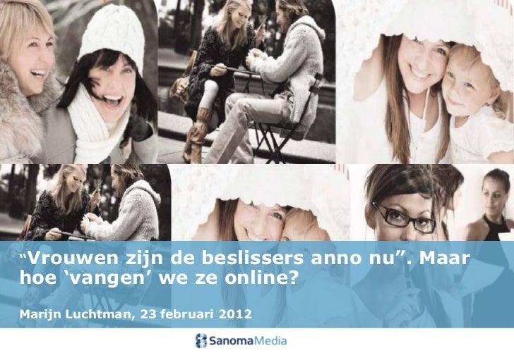 """""""Vrouwen zijn de beslissers anno nu"""". Maarhoe 'vangen' we ze online?Marijn Luchtman, 23 februari 2012"""