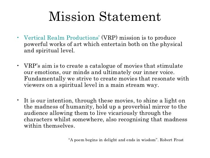 Mission Statement <ul><li>Vertical Realm Productions'  (VRP) mission is to produce powerful works of art which entertain b...