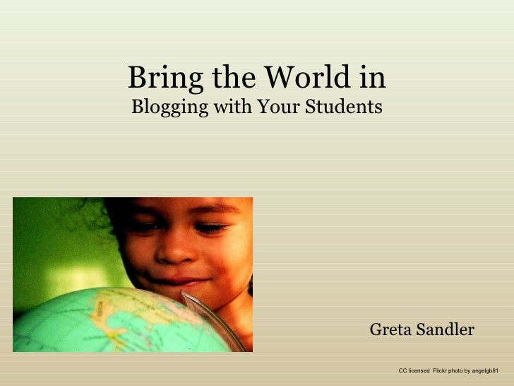 Bring the World in Blogging with Your Students Greta Sandler CC licensed  Flickr photo by angelgb81