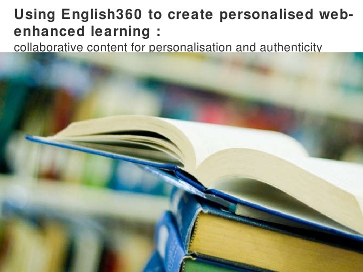 Using English360 to create personalised web-enhanced learning : collaborative content for personalisation and authenticity
