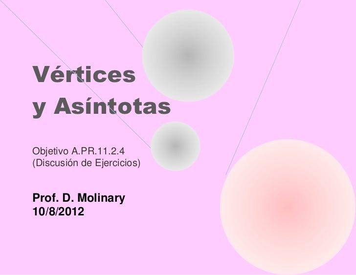 Vérticesy AsíntotasObjetivo A.PR.11.2.4(Discusión de Ejercicios)Prof. D. Molinary10/8/2012