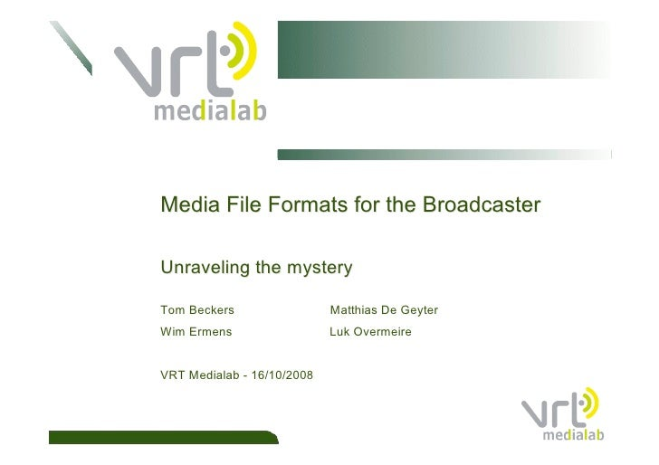 Media File Formats for the Broadcaster  Unraveling the mystery  Tom Beckers                 Matthias De Geyter Wim Ermens ...