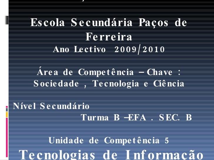 CURSOS DE EDUCAÇÃO E FORMAÇÃO DE ADULTOS Escola Secundária Paços de Ferreira Ano Lectivo  2009/2010 Área de Competência – ...