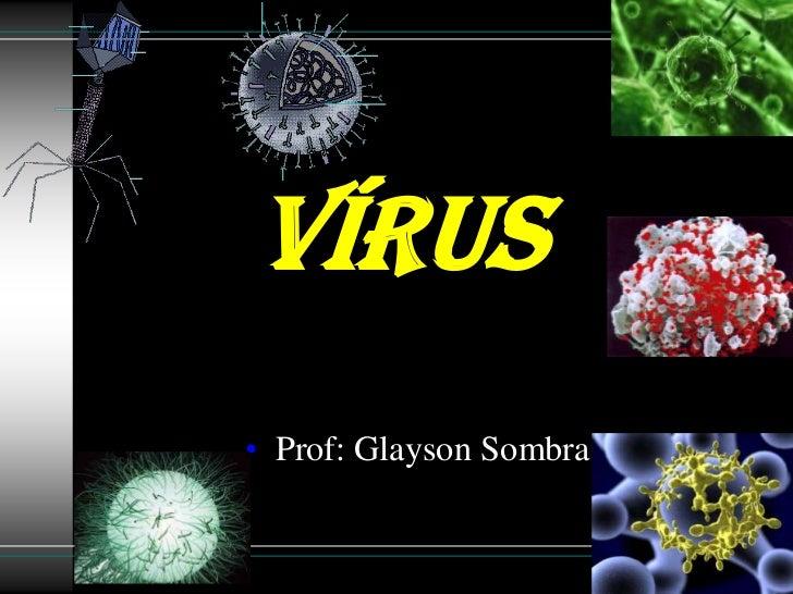 Vírus• Prof: Glayson Sombra