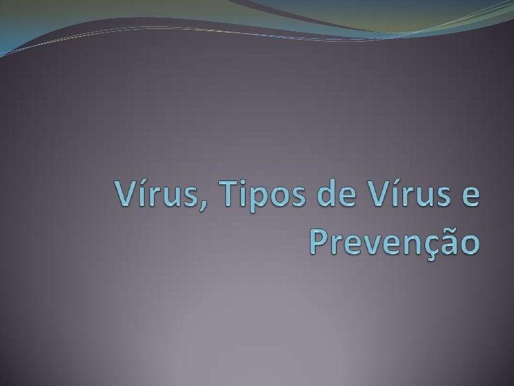Vírus, Tipos de Vírus e Prevenção <br />