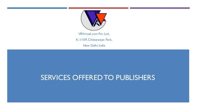SERVICES OFFERED TO PUBLISHERS VRVirtual.com Pvt. Ltd., K-1/109, Chittaranjan Park, New Delhi, India