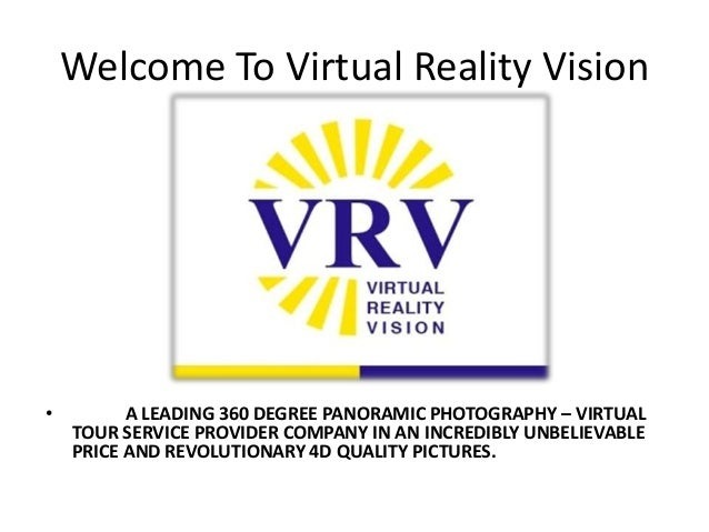 Welcome To Virtual Reality Vision• A LEADING 360 DEGREE PANORAMIC PHOTOGRAPHY – VIRTUALTOUR SERVICE PROVIDER COMPANY IN AN...