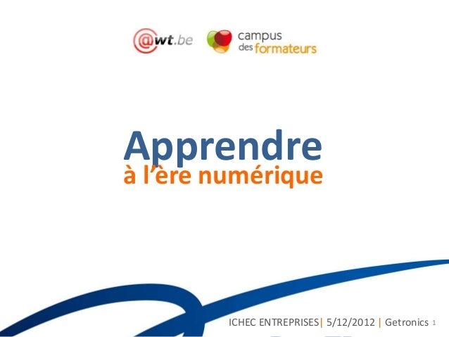 Apprendreà l'ère numérique        ICHEC ENTREPRISES| 5/12/2012 | Getronics 1