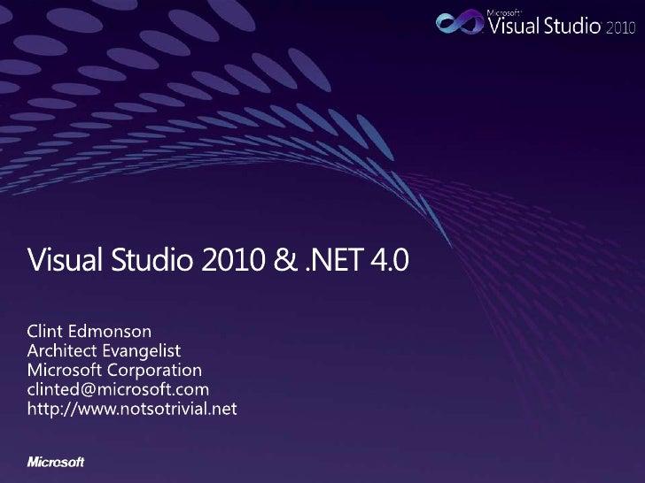 Visual Studio 2010 & .NET 4.0<br />Clint Edmonson<br />Architect Evangelist<br />Microsoft Corporation<br />clinted@micros...