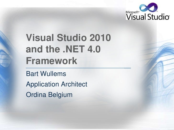 Visual Studio 2010 and the .NET 4.0 Framework<br />Bart Wullems<br />Application Architect<br />Ordina Belgium<br />